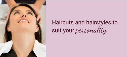 Haircuts and hairstyles to suit your personality